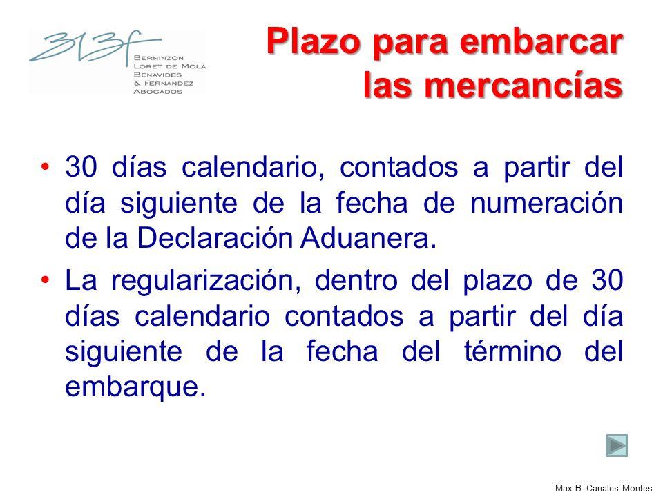Max B. Canales Montes Plazo para embarcar las mercancías 30 días calendario, contados a partir del día siguiente de la fecha de numeración de la Decla