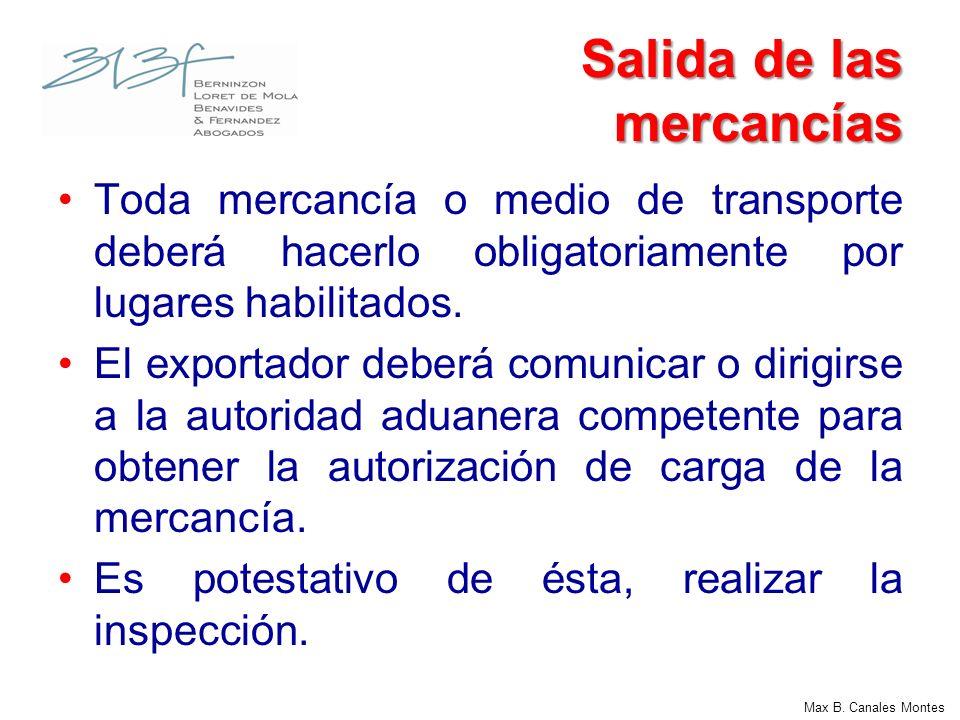Max B. Canales Montes Salida de las mercancías Toda mercancía o medio de transporte deberá hacerlo obligatoriamente por lugares habilitados. El export