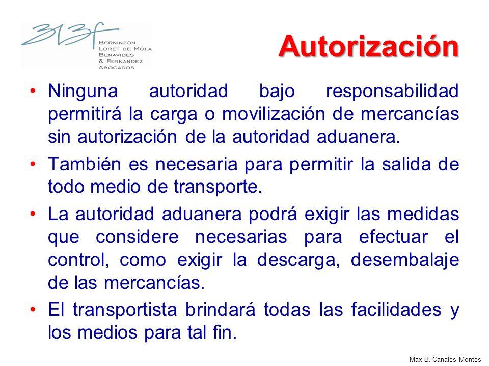 Max B. Canales Montes Autorización Ninguna autoridad bajo responsabilidad permitirá la carga o movilización de mercancías sin autorización de la autor