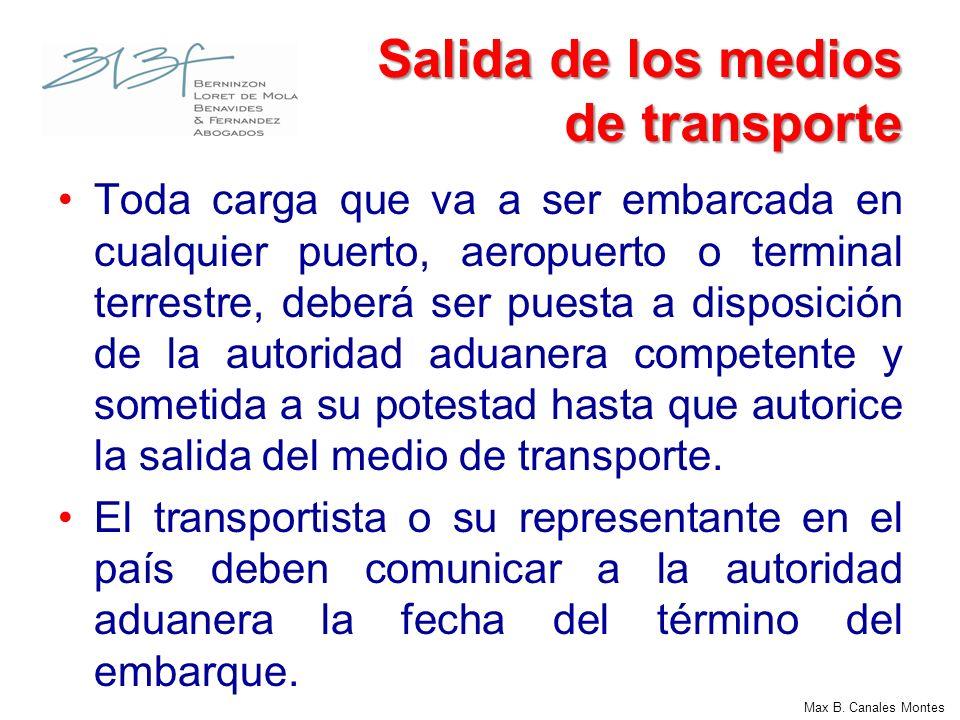 Max B. Canales Montes Salida de los medios de transporte Toda carga que va a ser embarcada en cualquier puerto, aeropuerto o terminal terrestre, deber