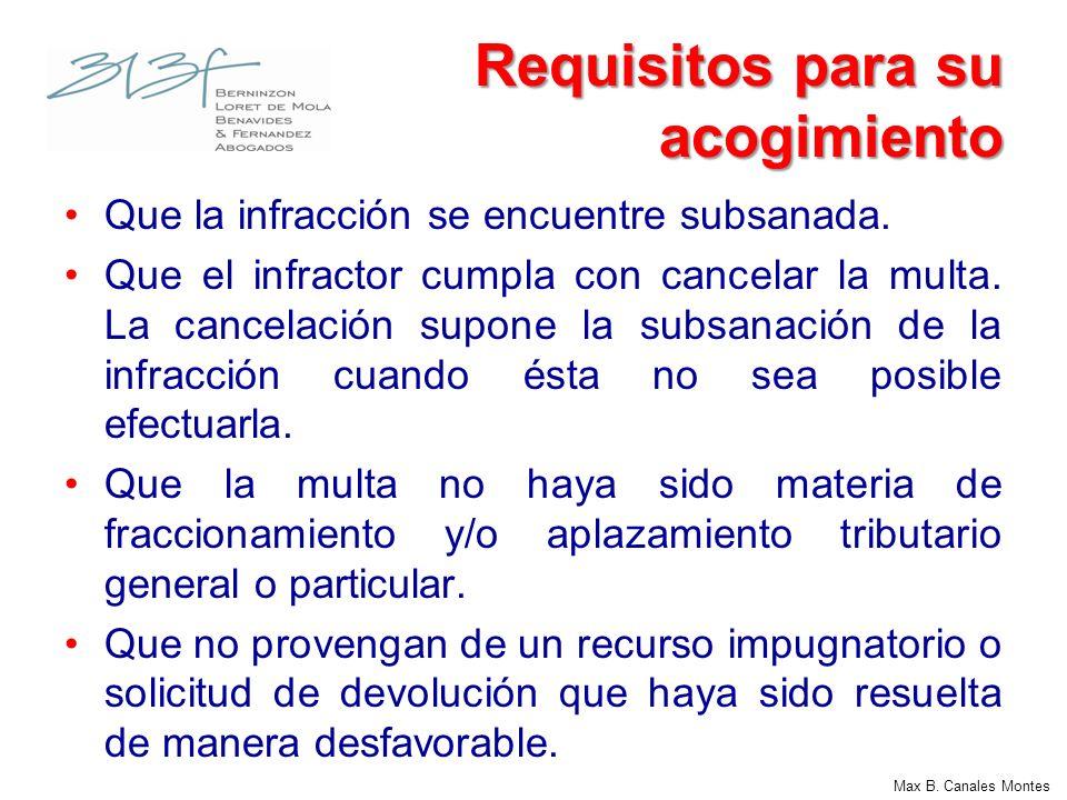 Max B. Canales Montes Requisitos para su acogimiento Que la infracción se encuentre subsanada. Que el infractor cumpla con cancelar la multa. La cance