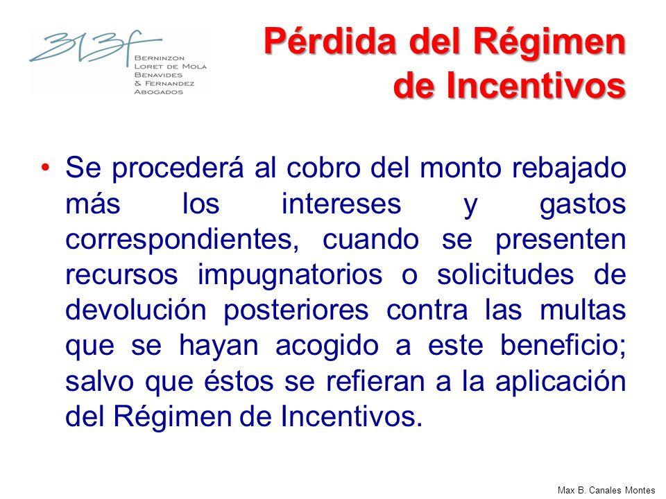 Max B. Canales Montes Pérdida del Régimen de Incentivos Se procederá al cobro del monto rebajado más los intereses y gastos correspondientes, cuando s