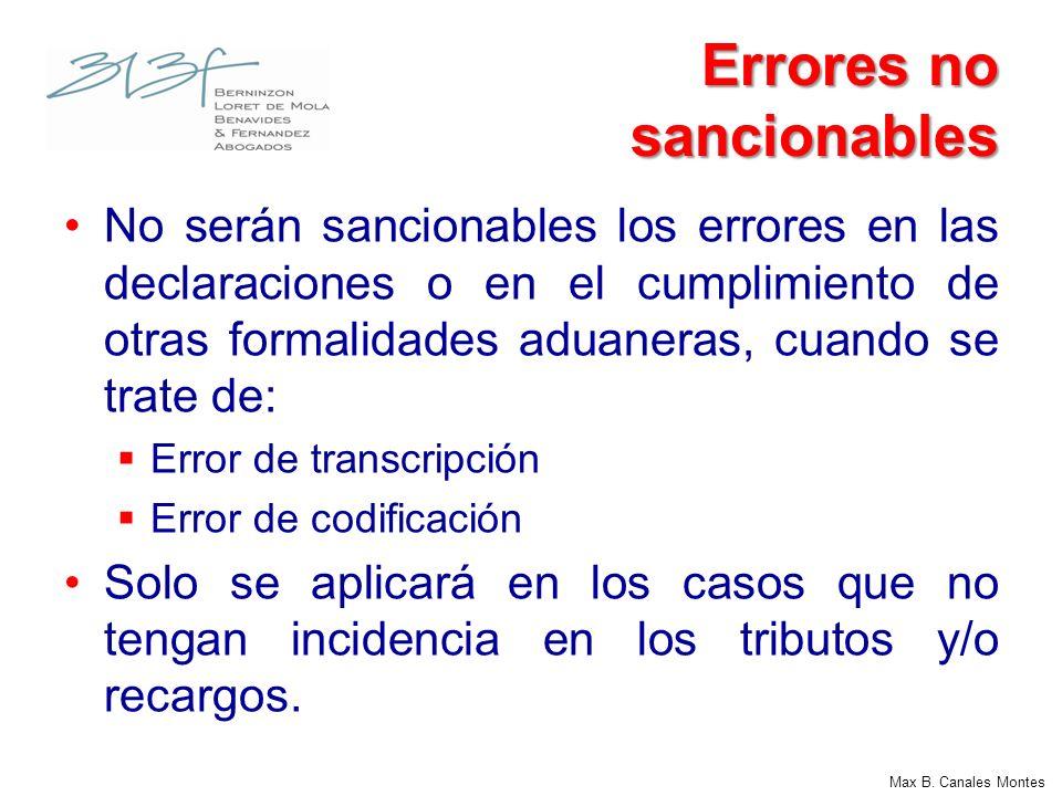 Max B. Canales Montes Errores no sancionables No serán sancionables los errores en las declaraciones o en el cumplimiento de otras formalidades aduane