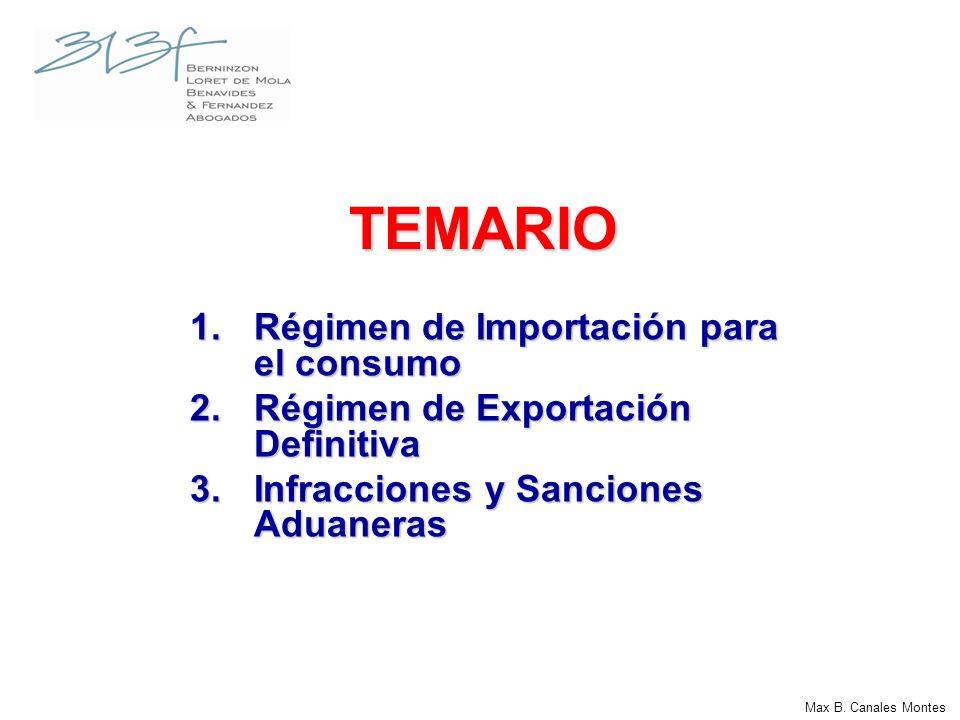 1.Régimen de Importación para el consumo 2.Régimen de Exportación Definitiva 3.Infracciones y Sanciones Aduaneras TEMARIO Max B. Canales Montes