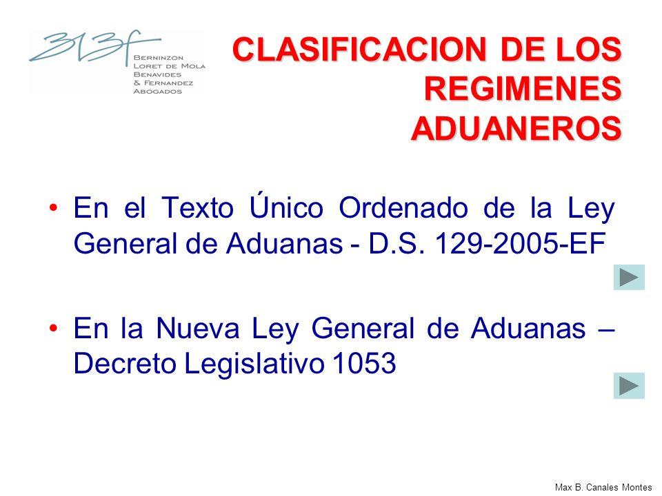 CLASIFICACION DE LOS REGIMENES ADUANEROS En el Texto Único Ordenado de la Ley General de Aduanas - D.S. 129-2005-EF En la Nueva Ley General de Aduanas