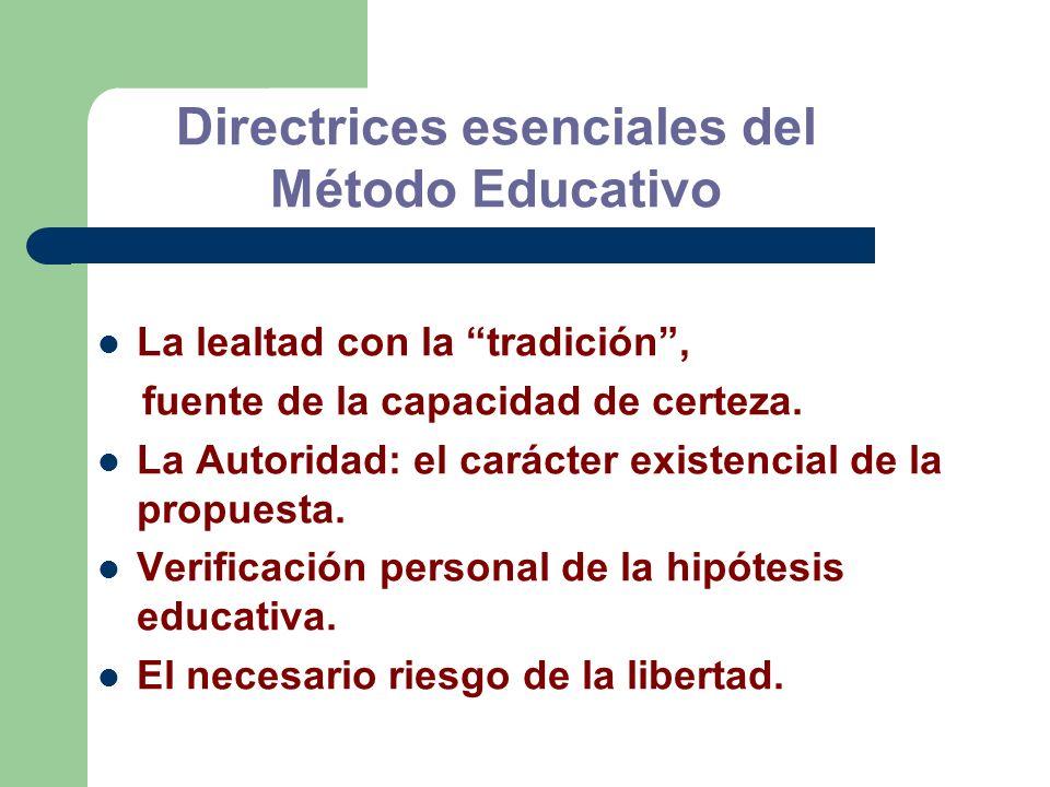 Directrices esenciales del Método Educativo La lealtad con la tradición, fuente de la capacidad de certeza. La Autoridad: el carácter existencial de l
