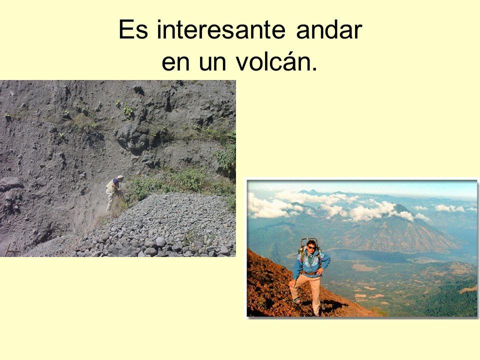 Es interesante andar en un volcán.