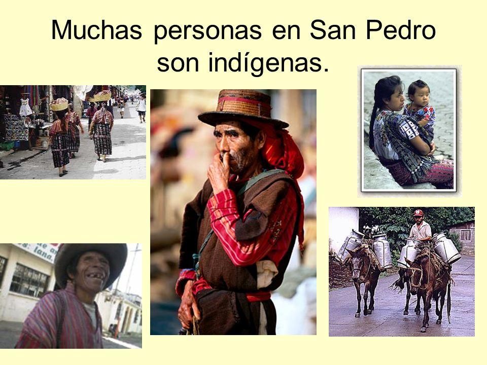 Muchas personas en San Pedro son indígenas.