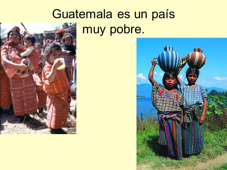 Guatemala es un país muy pobre.