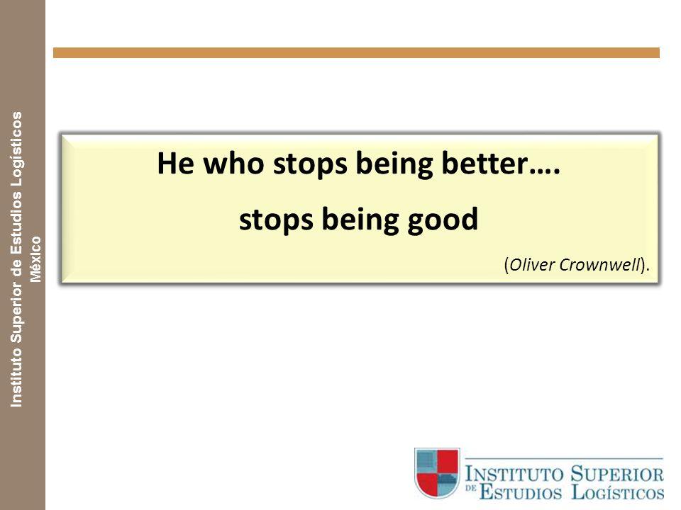 Instituto Superior de Estudios Logísticos México He who stops being better….