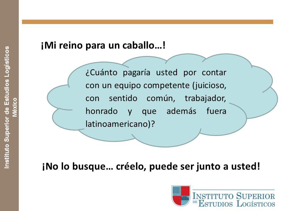 Instituto Superior de Estudios Logísticos México ¡Mi reino para un caballo….