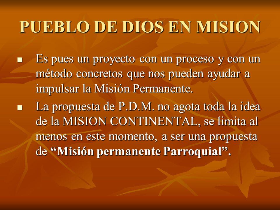 PUEBLO DE DIOS EN MISION Es pues un proyecto con un proceso y con un método concretos que nos pueden ayudar a impulsar la Misión Permanente. Es pues u