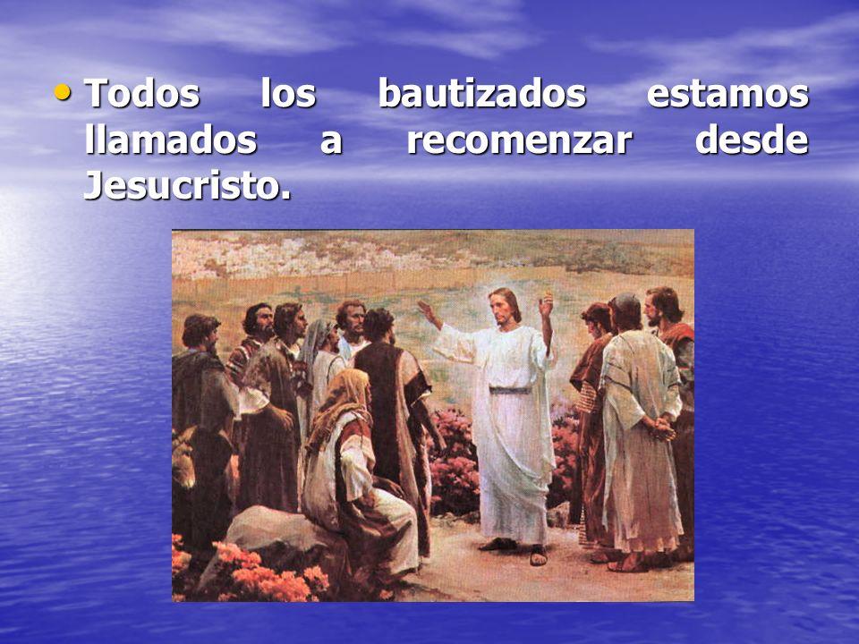 Todos los bautizados estamos llamados a recomenzar desde Jesucristo. Todos los bautizados estamos llamados a recomenzar desde Jesucristo.