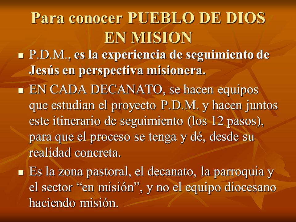 Para conocer PUEBLO DE DIOS EN MISION P.D.M., es la experiencia de seguimiento de Jesús en perspectiva misionera. P.D.M., es la experiencia de seguimi