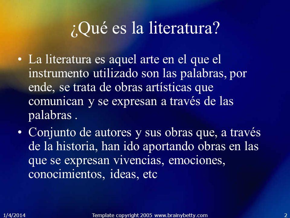 1/4/2014Template copyright 2005 www.brainybetty.com2 ¿Qué es la literatura? La literatura es aquel arte en el que el instrumento utilizado son las pal