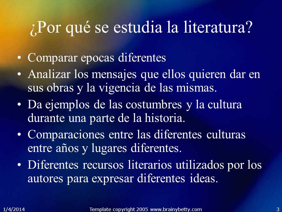 1/4/2014Template copyright 2005 www.brainybetty.com3 ¿Por qué se estudia la literatura? Comparar epocas diferentes Analizar los mensajes que ellos qui