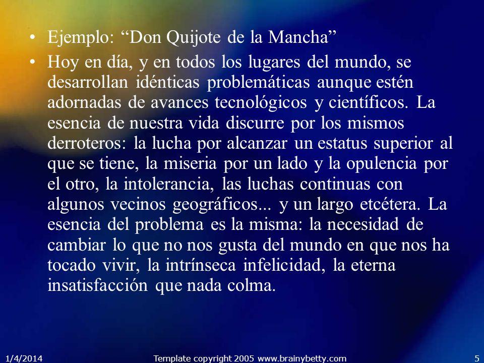 1/4/2014Template copyright 2005 www.brainybetty.com5 Ejemplo: Don Quijote de la Mancha Hoy en día, y en todos los lugares del mundo, se desarrollan id