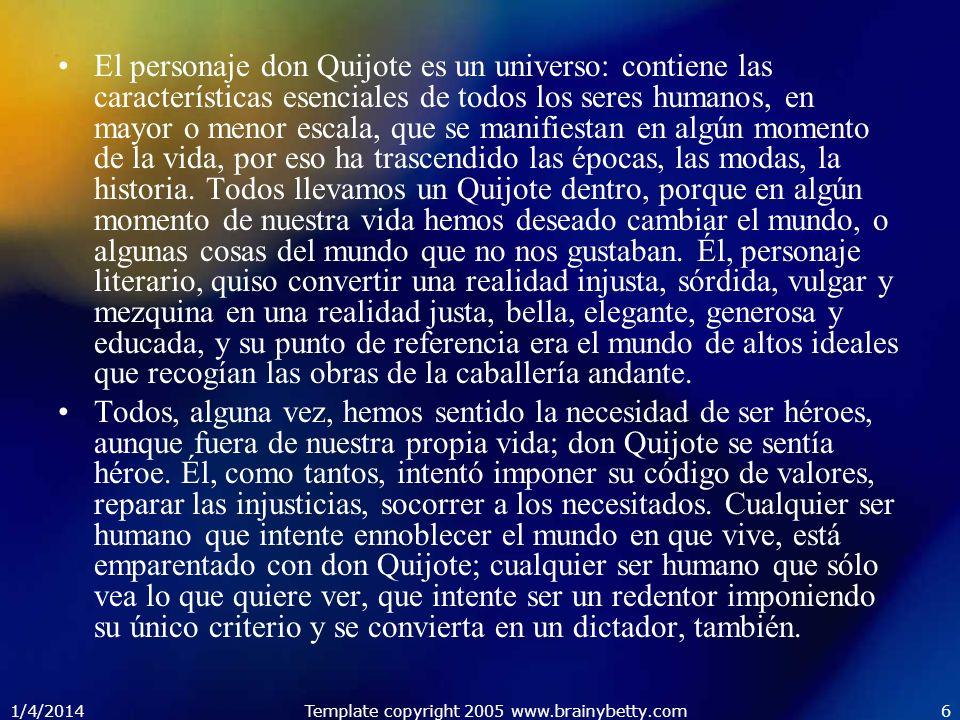 1/4/2014Template copyright 2005 www.brainybetty.com6 El personaje don Quijote es un universo: contiene las características esenciales de todos los ser