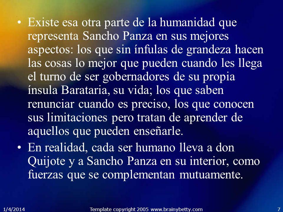 1/4/2014Template copyright 2005 www.brainybetty.com7 Existe esa otra parte de la humanidad que representa Sancho Panza en sus mejores aspectos: los qu