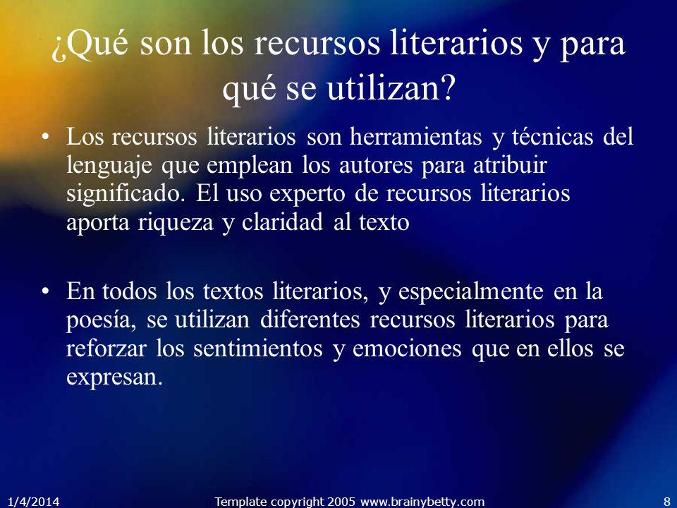 1/4/2014Template copyright 2005 www.brainybetty.com8 ¿Qué son los recursos literarios y para qué se utilizan? Los recursos literarios son herramientas