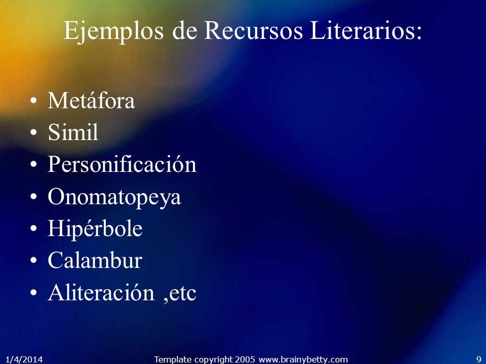 1/4/2014Template copyright 2005 www.brainybetty.com9 Ejemplos de Recursos Literarios: Metáfora Simil Personificación Onomatopeya Hipérbole Calambur Al