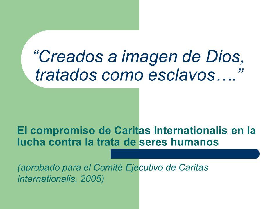 Creados a imagen de Dios, tratados como esclavos…. El compromiso de Caritas Internationalis en la lucha contra la trata de seres humanos (aprobado par