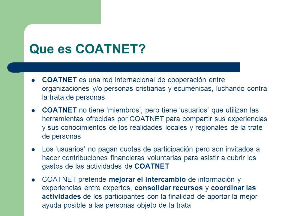 Que es COATNET? COATNET es una red internacional de cooperación entre organizaciones y/o personas cristianas y ecuménicas, luchando contra la trata de