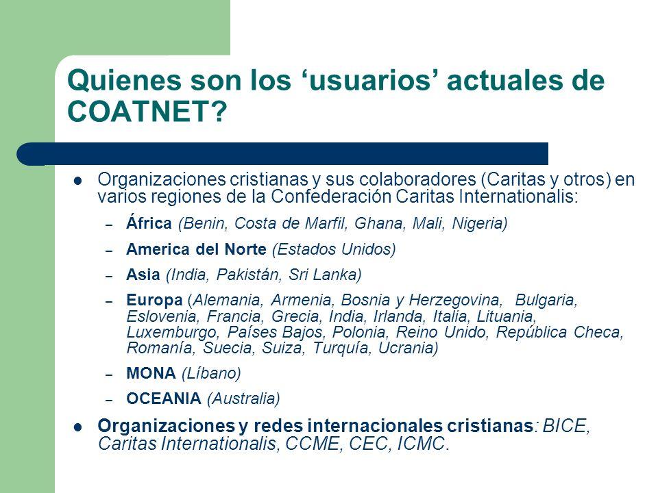 Quienes son los usuarios actuales de COATNET? Organizaciones cristianas y sus colaboradores (Caritas y otros) en varios regiones de la Confederación C
