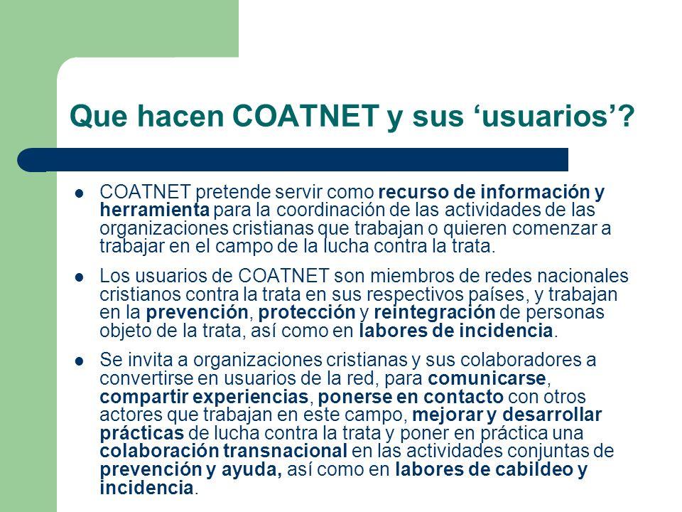 Que hacen COATNET y sus usuarios? COATNET pretende servir como recurso de información y herramienta para la coordinación de las actividades de las org