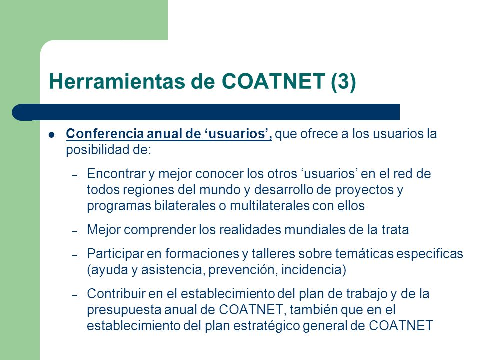Herramientas de COATNET (3) Conferencia anual de usuarios, que ofrece a los usuarios la posibilidad de: – Encontrar y mejor conocer los otros usuarios