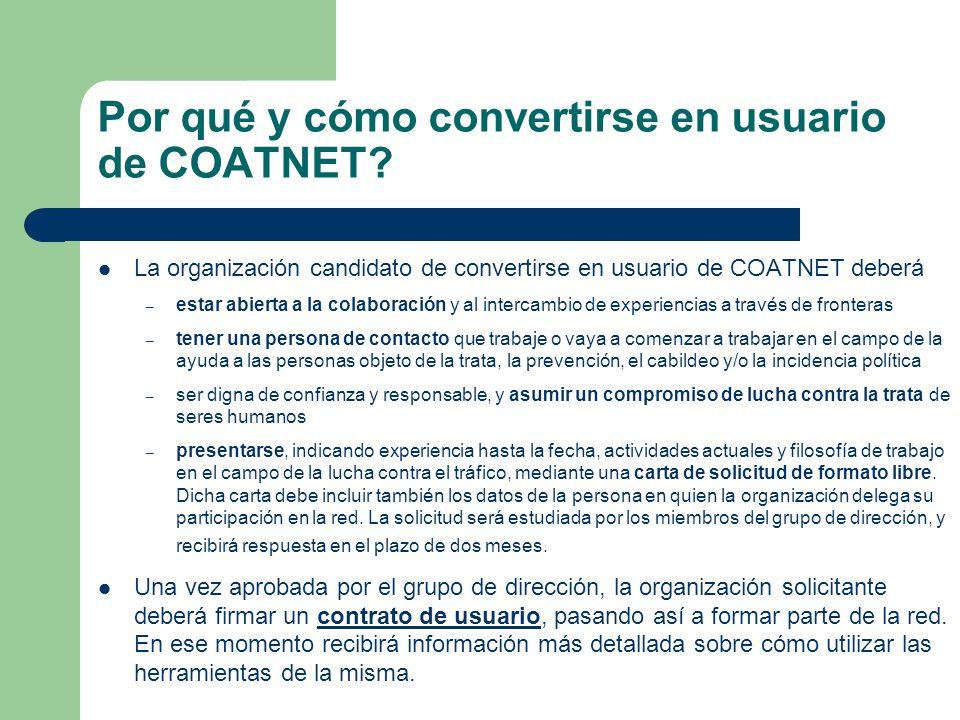 Por qué y cómo convertirse en usuario de COATNET? La organización candidato de convertirse en usuario de COATNET deberá – estar abierta a la colaborac