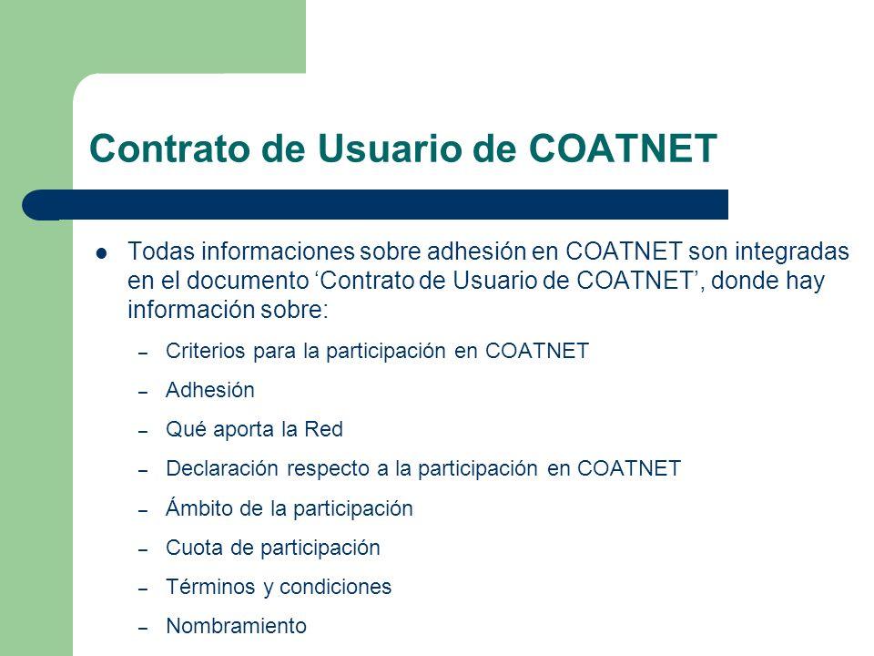 Contrato de Usuario de COATNET Todas informaciones sobre adhesión en COATNET son integradas en el documento Contrato de Usuario de COATNET, donde hay