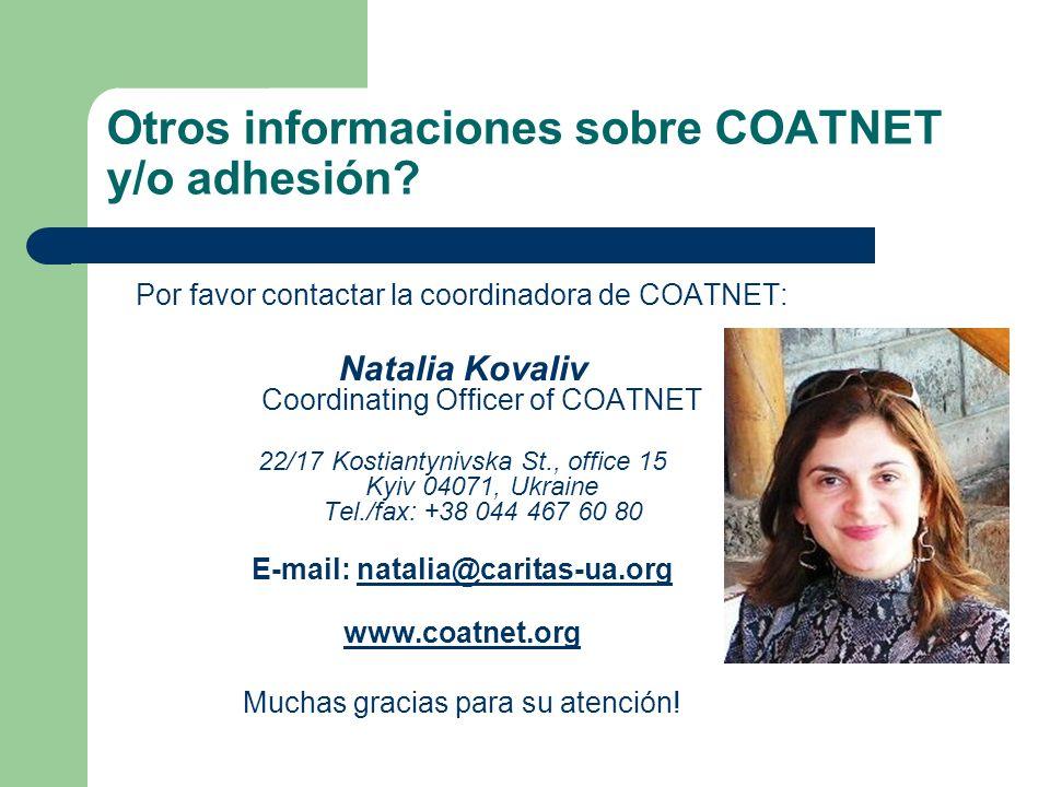 Otros informaciones sobre COATNET y/o adhesión? Por favor contactar la coordinadora de COATNET: Natalia Kovaliv Coordinating Officer of COATNET 22/17