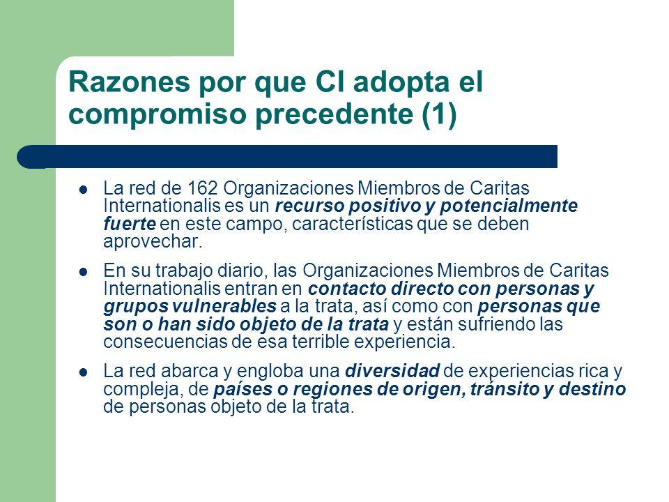 Razones por que CI adopta el compromiso precedente (1) La red de 162 Organizaciones Miembros de Caritas Internationalis es un recurso positivo y poten