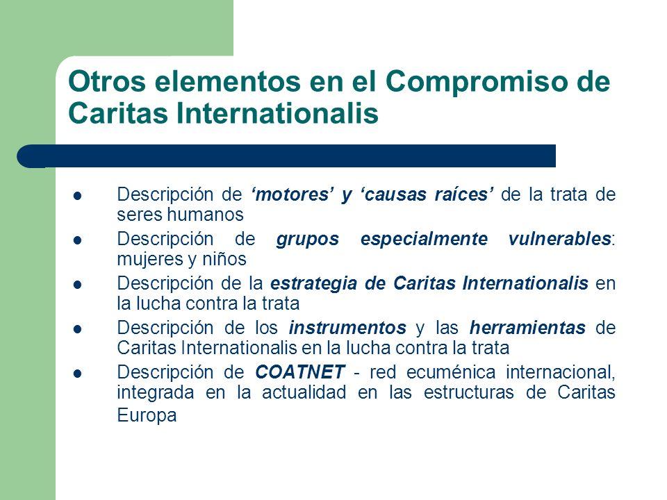Otros elementos en el Compromiso de Caritas Internationalis Descripción de motores y causas raíces de la trata de seres humanos Descripción de grupos