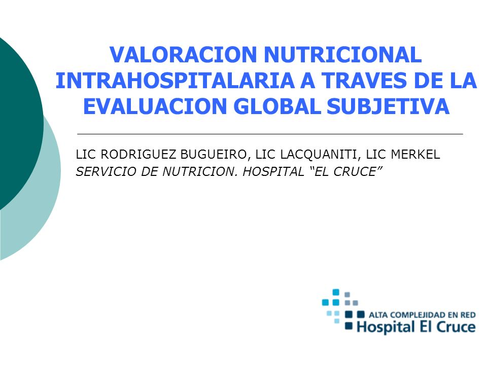 VALORACION NUTRICIONAL INTRAHOSPITALARIA A TRAVES DE LA EVALUACION GLOBAL SUBJETIVA LIC RODRIGUEZ BUGUEIRO, LIC LACQUANITI, LIC MERKEL SERVICIO DE NUT