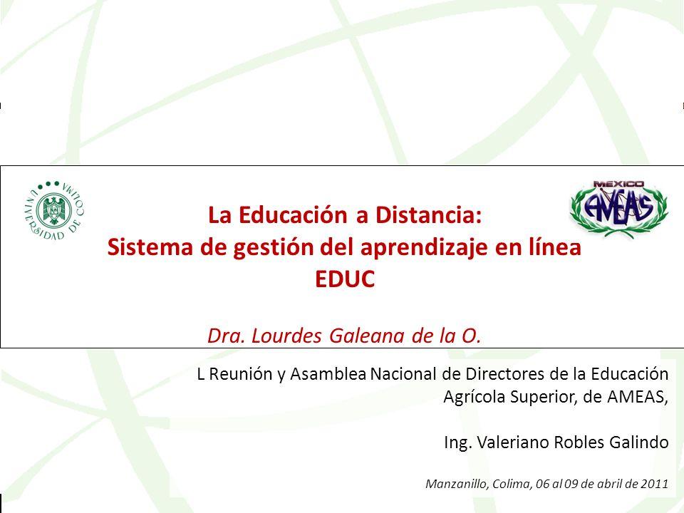 educweb@ucol.mx Universidad de Colima La Educación a Distancia: Sistema de gestión del aprendizaje en línea EDUC Dra. Lourdes Galeana de la O. L Reuni