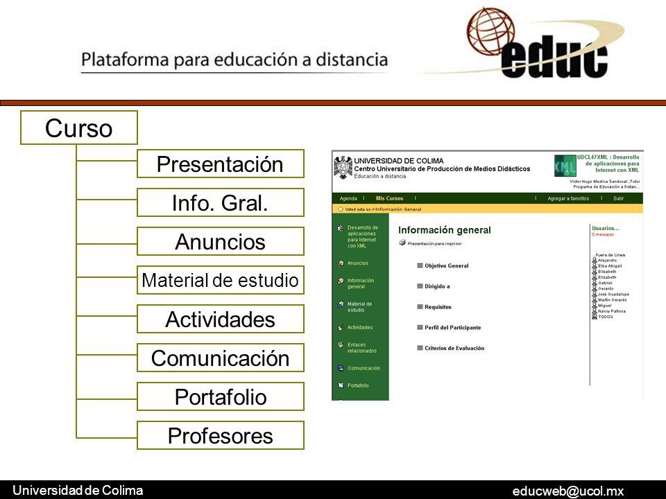 educweb@ucol.mx Universidad de Colima Curso Presentación Info. Gral. Anuncios Material de estudio Actividades Comunicación Portafolio Profesores