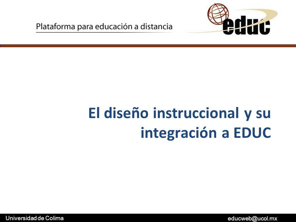 educweb@ucol.mx Universidad de Colima El diseño instruccional y su integración a EDUC
