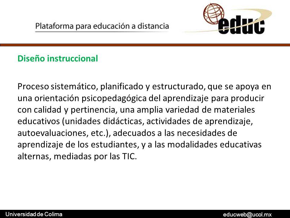 educweb@ucol.mx Universidad de Colima Diseño instruccional Proceso sistemático, planificado y estructurado, que se apoya en una orientación psicopedag