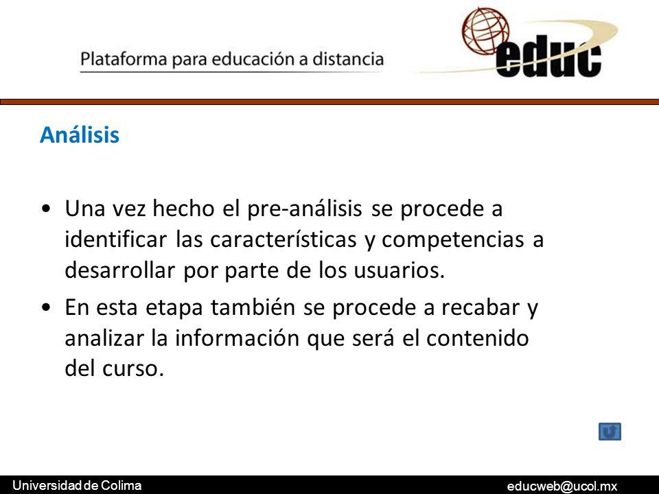 educweb@ucol.mx Universidad de Colima Análisis Una vez hecho el pre-análisis se procede a identificar las características y competencias a desarrollar