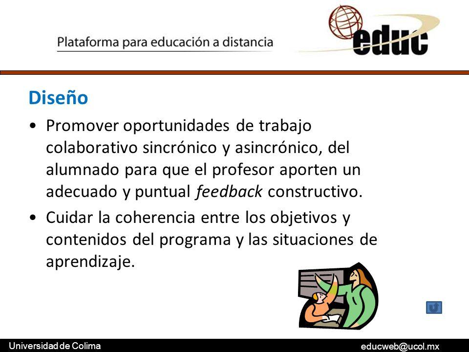 educweb@ucol.mx Universidad de Colima Diseño Promover oportunidades de trabajo colaborativo sincrónico y asincrónico, del alumnado para que el profeso
