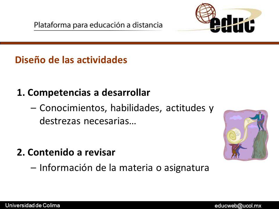 educweb@ucol.mx Universidad de Colima 1. Competencias a desarrollar –Conocimientos, habilidades, actitudes y destrezas necesarias… 2. Contenido a revi