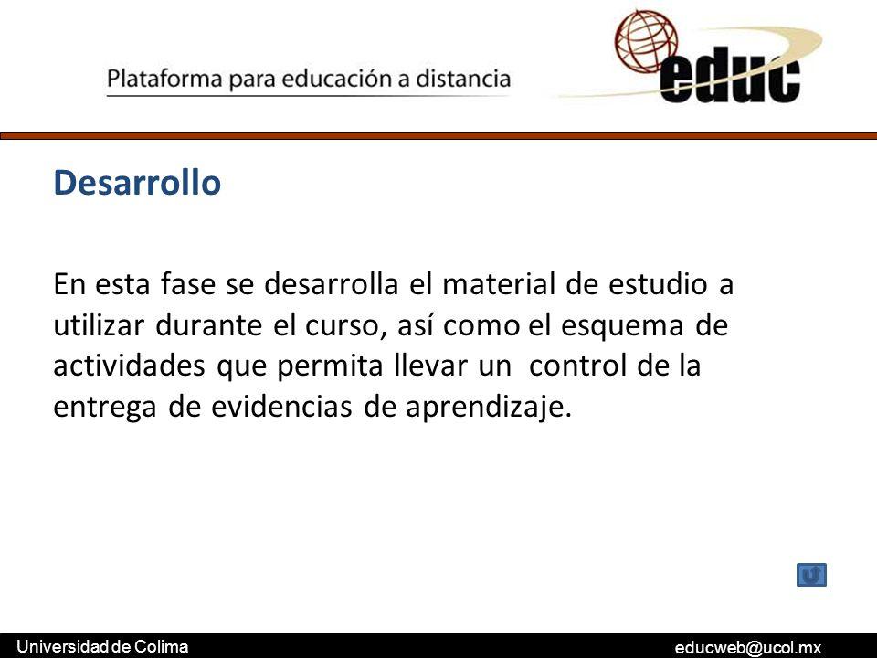 educweb@ucol.mx Universidad de Colima Desarrollo En esta fase se desarrolla el material de estudio a utilizar durante el curso, así como el esquema de