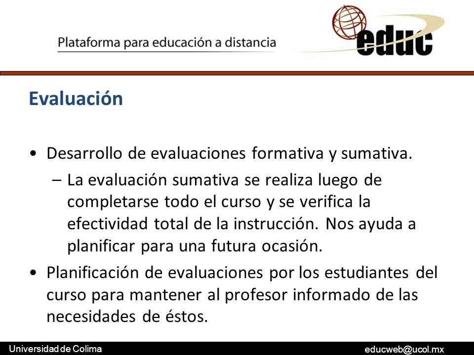 educweb@ucol.mx Universidad de Colima Evaluación Desarrollo de evaluaciones formativa y sumativa. –La evaluación sumativa se realiza luego de completa