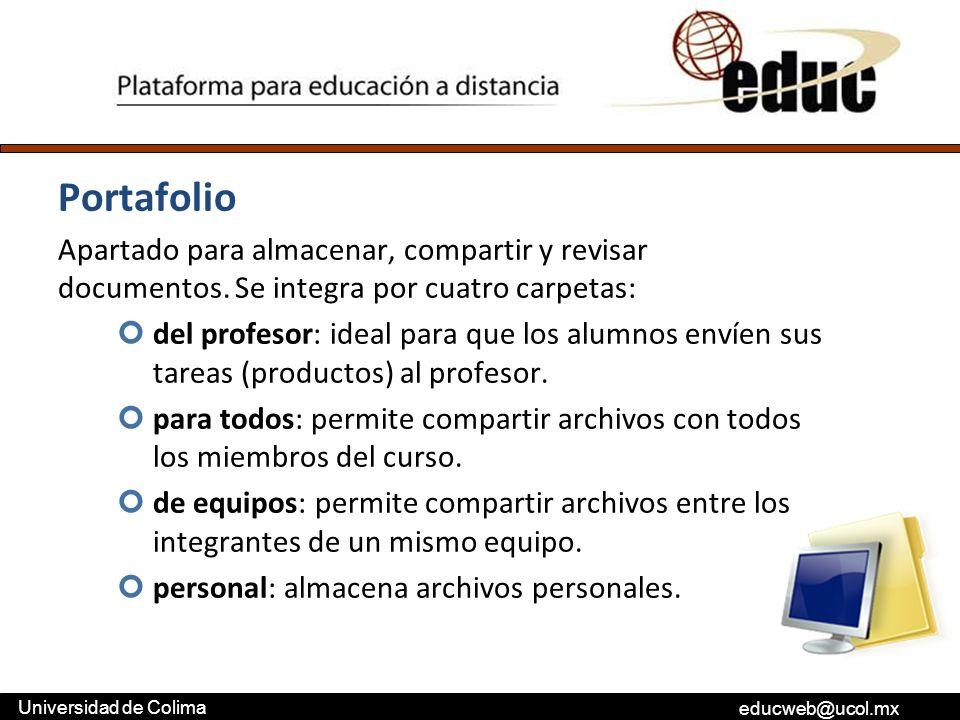 educweb@ucol.mx Universidad de Colima Portafolio Apartado para almacenar, compartir y revisar documentos. Se integra por cuatro carpetas: del profesor