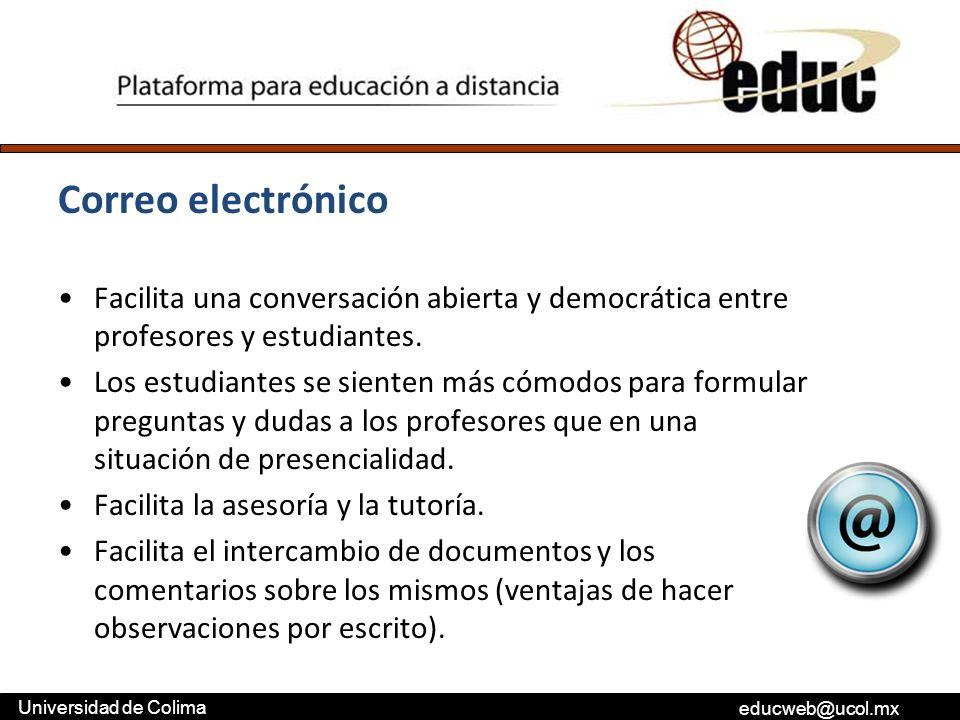 educweb@ucol.mx Universidad de Colima Correo electrónico Facilita una conversación abierta y democrática entre profesores y estudiantes. Los estudiant