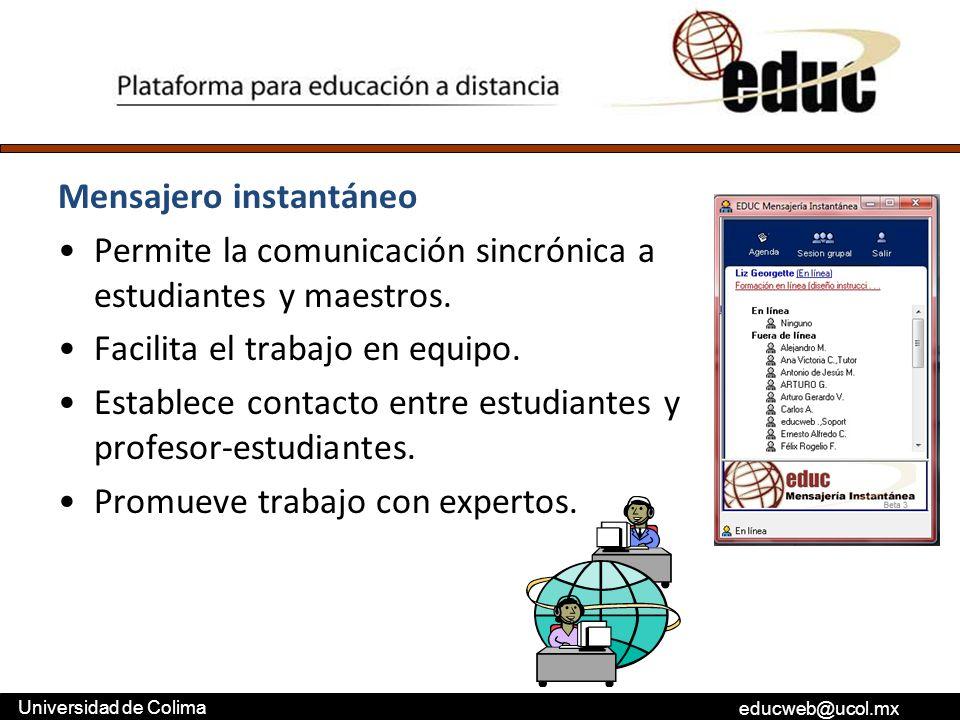 educweb@ucol.mx Universidad de Colima Mensajero instantáneo Permite la comunicación sincrónica a estudiantes y maestros. Facilita el trabajo en equipo
