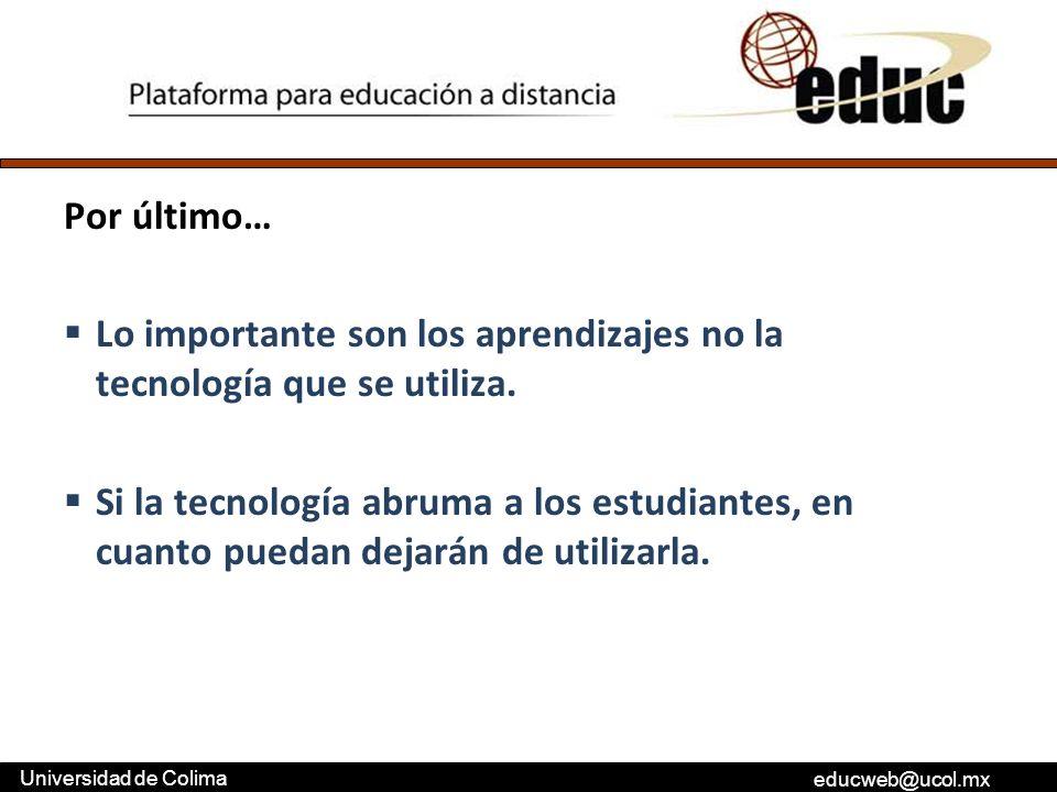 educweb@ucol.mx Universidad de Colima Por último… Lo importante son los aprendizajes no la tecnología que se utiliza. Si la tecnología abruma a los es