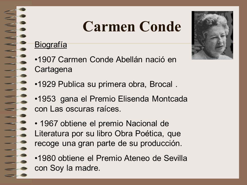 Carmen Conde Biografía 1907 Carmen Conde Abellán nació en Cartagena 1929 Publica su primera obra, Brocal. 1953 gana el Premio Elisenda Montcada con La